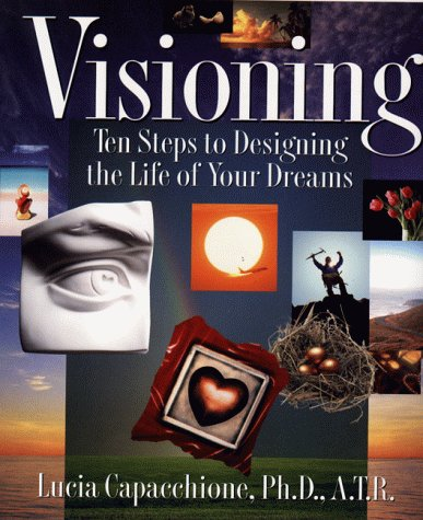 9781585420124: Visioning: Ten Steps to Designing the Life of Your Dreams