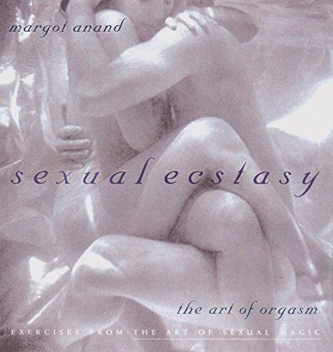 Sexual Ecstasy: The Art of Orgasm: Anand, Margot