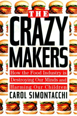 The Crazy Makers : How the Food: Carol Simontacchi