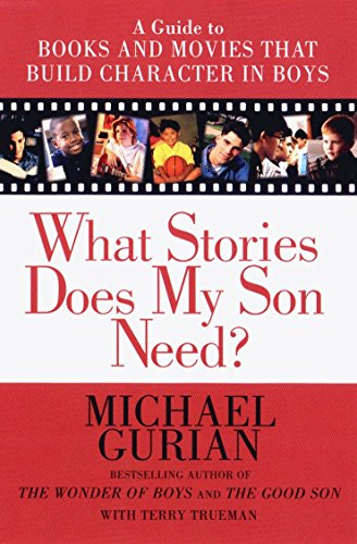 9781585420407: What Stories Does My Son Need? A Guide to Books and Movies that Build Character in Boys