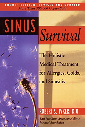 Sinus Survival: The Holistic Medical Treatment for Allergies, Colds, and Sinusitis: Ivker, Robert S...