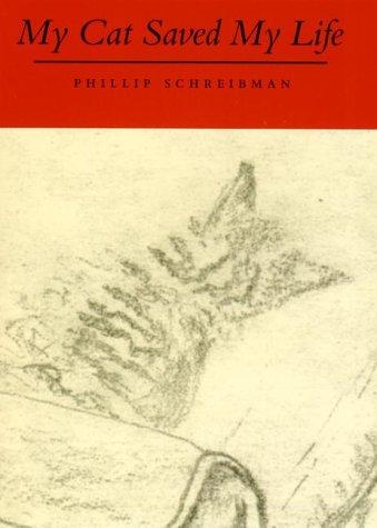 My Cat Saved My Life: Schreibman, Phillip