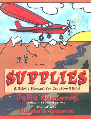 Supplies: A Pilot's Manual to Creative Flight (1585420662) by Cameron, Julia