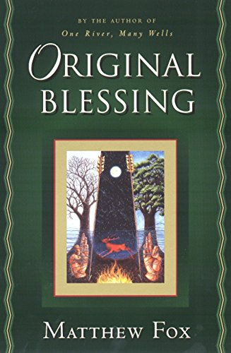 9781585420674: Original Blessing: A Primer in Creation Spirituality Presented in Four Paths, Twenty-Six Themes, and Two Questions