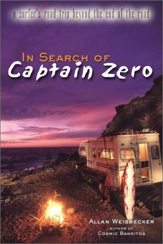 9781585420698: In Search of Captain Zero: A Surfers Road Trip Beyond the End of the Road