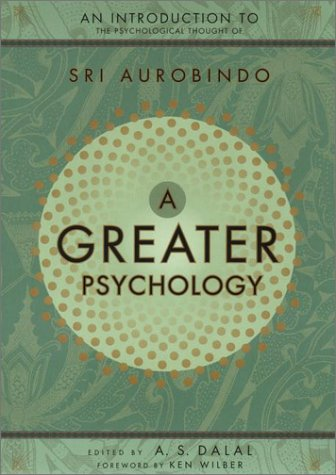 9781585420896: A Greater Psychology: An Introduction to the Psychological Thought of Sri Aurobindo