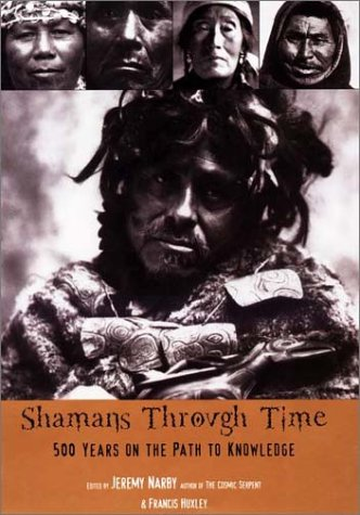 Shamans Through Time; 500 Years on the: Narby, Jeremy