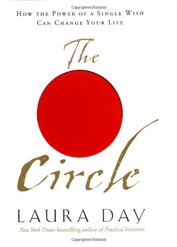 The Circle : How the Power of a Single Wish Can Change Your Life: Day, Laura