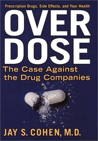 9781585421237: Over Dose: The Case Against the Drug Companies: Prescription Drugs, Side Effects, and Your Health