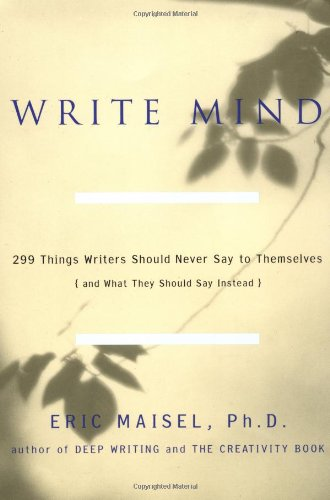 9781585421367: Write Mind: 299 Things Writers Should Never Say to Themselves (and What They Should Say Instead)