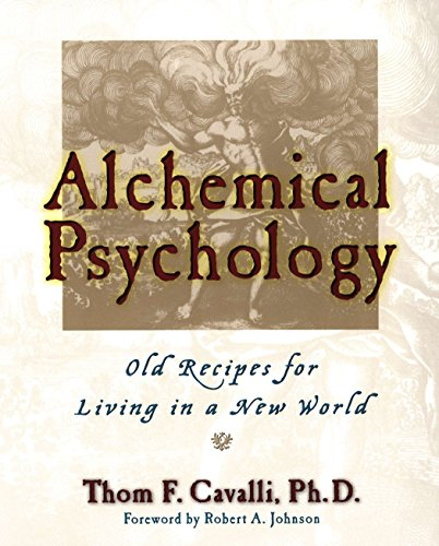 Alchemical Psychology: Old Recipes for Living in: Cavalli, Thom F.