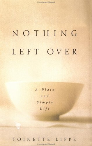 Nothing Left Over : A Plain and: Toinette Lippe