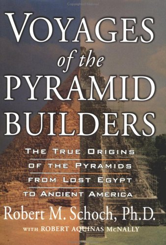 9781585422036: Voyages of the Pyramid Builders: The True Origins of the Pyramids from Lost Egypt to Ancient America