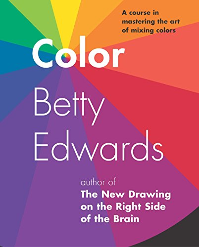 9781585422197: Color by Betty Edwards: A Course in Mastering the Art of Mixing Colors