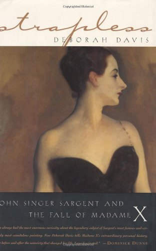 Strapless : Madame X and the Scandal That Shocked Belle Epoque Paris: Davis, Deborah - RARE SIGNED ...