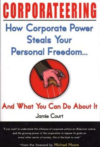 9781585422289: Corporateering: How Corporate Power Steals Your Personal Freedom... And What You Can Do About It