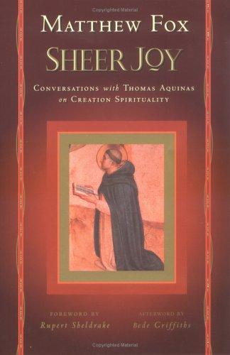 9781585422340: Sheer Joy: Conversations With Thomas Aquinas on Creation Spirituality