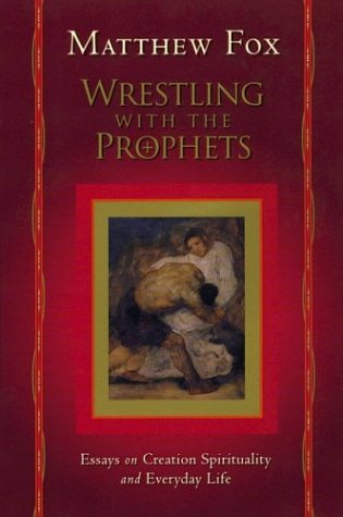 9781585422357: Wrestling with the Prophets: Essays on Creation Spirituality and Everyday Life