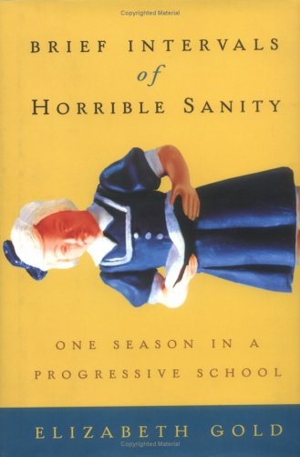 9781585422449: Brief Intervals of Horrible Sanity: One Season in a Progressive School