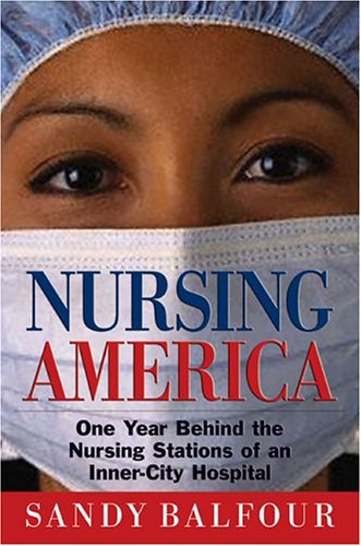 9781585422814: Nursing America: One Year Behind the Nursing Stations of an Inner-City Hospital