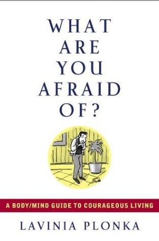 9781585422852: What Are You Afraid Of? A Body/Mind Guide to Courageous Living