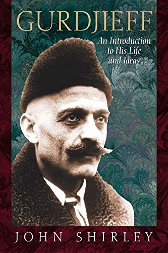 Gurdjieff: An Introduction to His Life and Ideas: Shirley, John