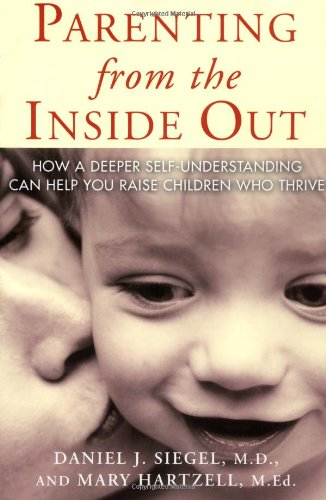 9781585422951: Parenting from the Inside out: How a Deeper Self-Understanding Can Help You Raise Children Who Thrive