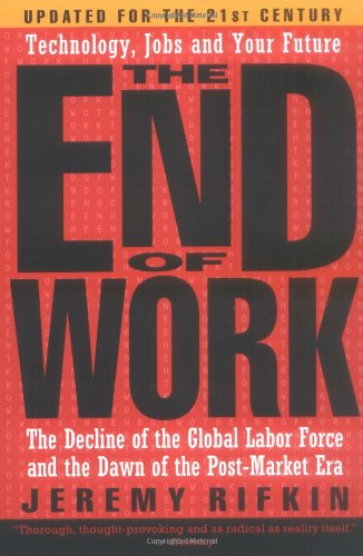 9781585423132: Rifkin, J: END OF WORK: The Decline of the Global Labor Force and the Dawn of the Post-market Era