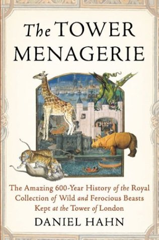 9781585423354: The Tower Menagerie: The Amazing 600-Year History of the Royal Collection of Wild and Ferocious Beasts Kept at the Tower of London