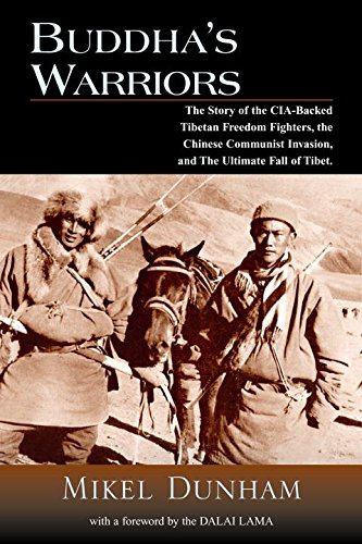 9781585423484: Buddha's Warriors: The Story of the CIA-Backed Tibetan Freedom Fighters, the Chinese Communist Invasion, and the Ultimate Fall of Tibet