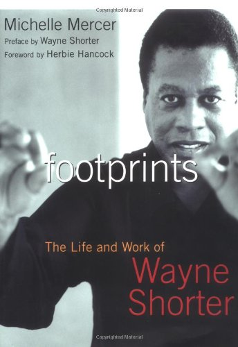 Footprints: The Life and Music of Wayne Shorter: Michelle Mercer
