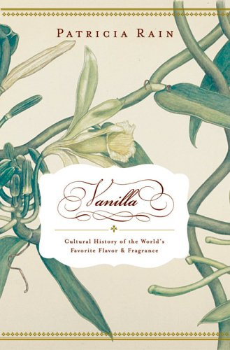 Vanilla : The Cultural History of the: Patricia Rain