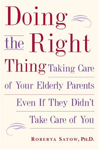 9781585423927: Doing the Right Thing: Taking Care of Your Elderly Parents, Even If They Didn't Take Care of You