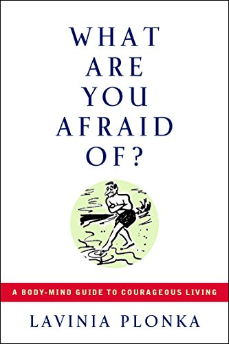 9781585423934: What Are You Afraid Of? A Body/Mind Guide to Courageous Living