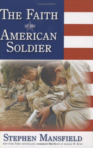 The Faith of the American Soldier: Mansfield, Stephen