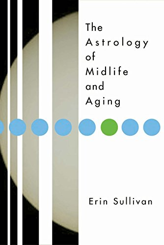 The Astrology of Midlife and Aging: Sullivan, Erin