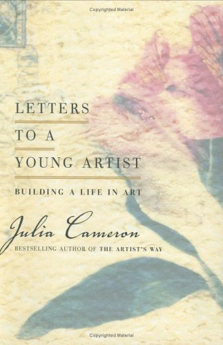 Letters to a Young Artist: Building a: Julia Cameron
