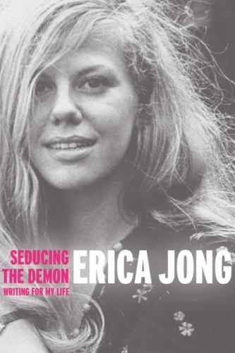 Seducing the Demon: Writing for My Life: Jong, Erica