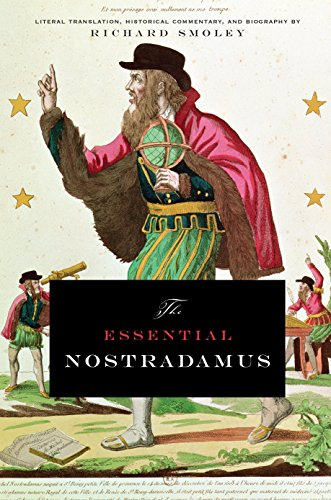 Essential Nostradamus : Literal Translation, Historical Commentary, And Biography