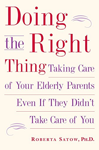 9781585424627: Doing the Right Thing: Taking Care of Your Elderly Parents, Even If They Didn't Take Care of You