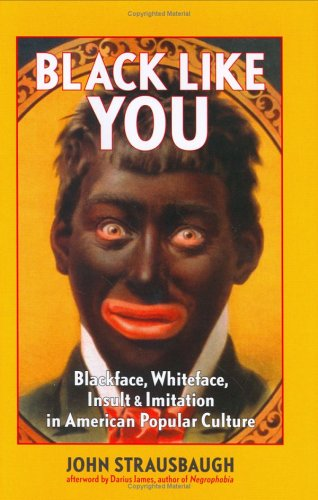 9781585424986: Black Like You: Blackface, Whiteface, Insult & Imitation in American Popular Culture