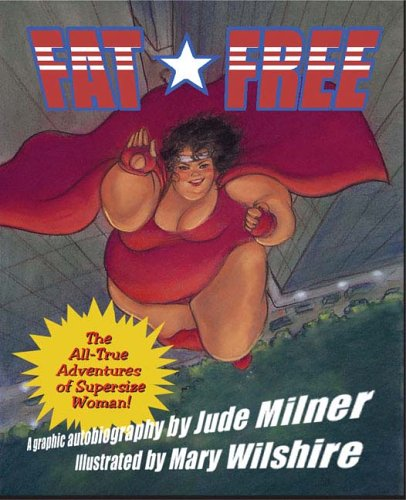 Fat Free: The Amazing All-True Adventures of Supersize Woman!: Milner, Jude