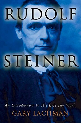 Rudolf Steiner: An Introduction to His Life and Work: Lachman, Gary