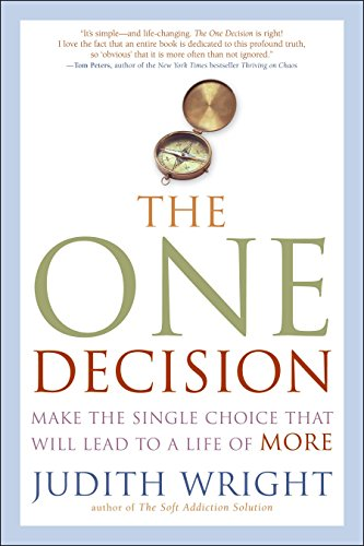 The One Decision: Make the Single Choice That Will Lead to a Life of More: Wright, Judith