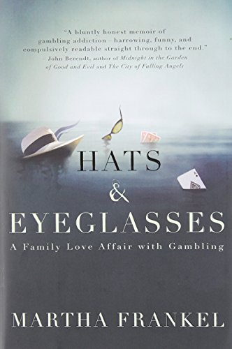 Hats and Eyeglasses: A Family Love Affair with Gambling: Frankel, Martha