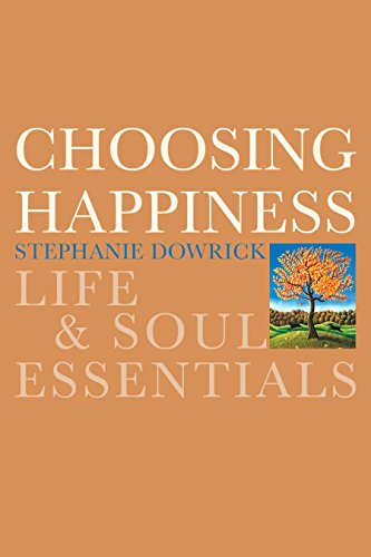 Choosing Happiness: Life Soul Essentials (Paperback): Stephanie Dowrick