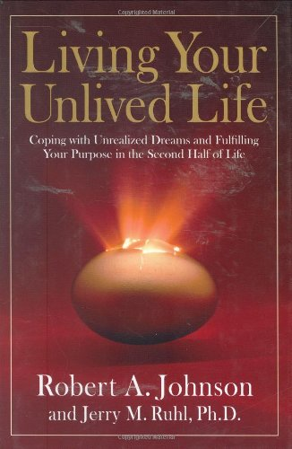 9781585425860: Living Your Unlived Life: Coping with Unrealized Dreams and Fulfilling Your Purpose in the...Second Half of Life