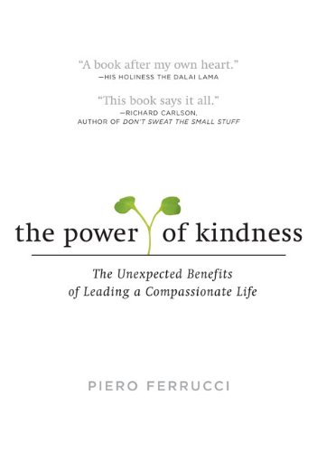 The Power of Kindness: The Unexpected Benefits: Ferrucci, Piero