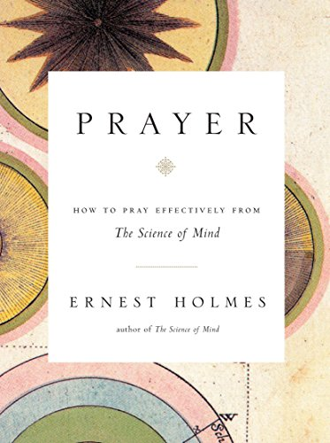 Prayer: How to Pray Effectively from the Science of Mind: Holmes, Ernest