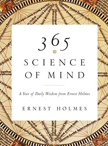 365 Science of Mind: A Year of Daily Wisdom from Ernest Holmes: Holmes, Ernest